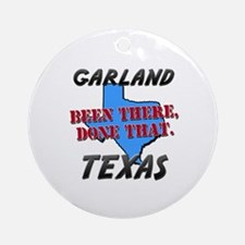 garland texas - been there, done that Ornament (Ro