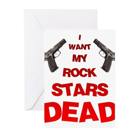 I Want My Rock Stars DEAD! Greeting Cards (Pk of 1