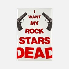 I Want My Rock Stars DEAD! Rectangle Magnet