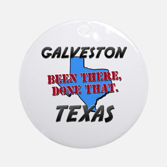 galveston texas - been there, done that Ornament (