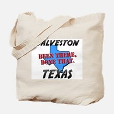 galveston texas - been there, done that Tote Bag