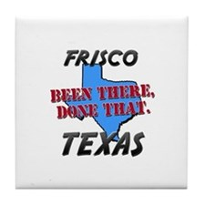 frisco texas - been there, done that Tile Coaster