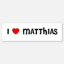 I LOVE MATTHIAS Bumper Bumper Bumper Sticker