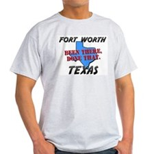 fort worth texas - been there, done that T-Shirt