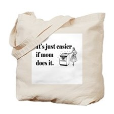 Its just easier if mom does it. Tote Bag