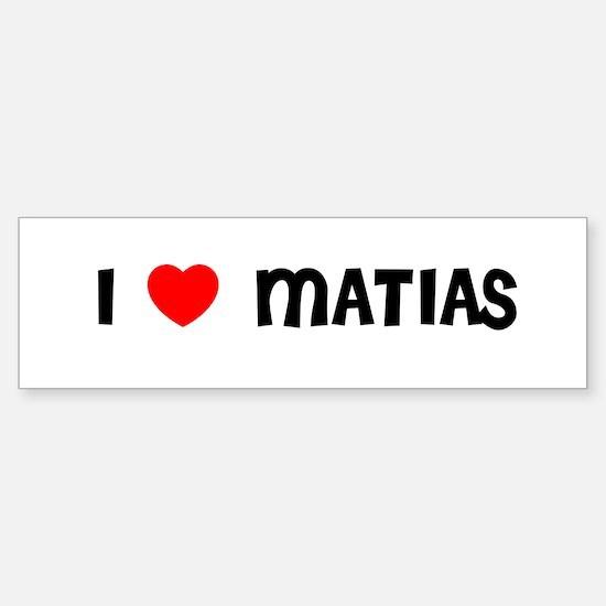 I LOVE MATIAS Bumper Bumper Bumper Sticker