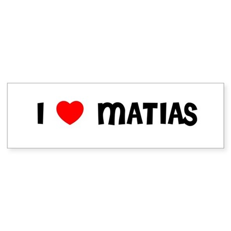I LOVE MATIAS Bumper Sticker