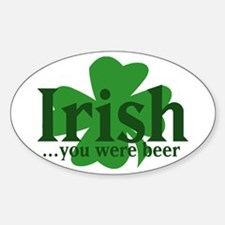 Irish you were beer Oval Decal