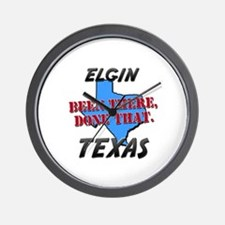 elgin texas - been there, done that Wall Clock