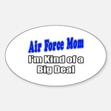 """Air Force Mom...Big Deal"" Oval Decal"