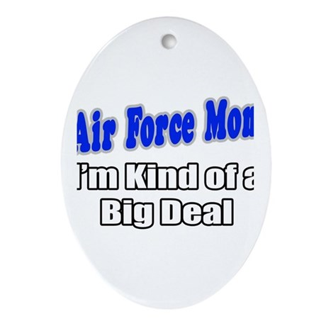 """Air Force Mom...Big Deal"" Oval Ornament"