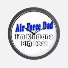 """Air Force Dad...Big Deal"" Wall Clock"