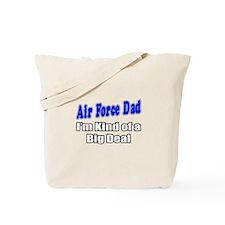 """""""Air Force Dad...Big Deal"""" Tote Bag"""