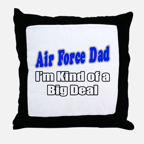 """""""Air Force Dad...Big Deal"""" Throw Pillow"""