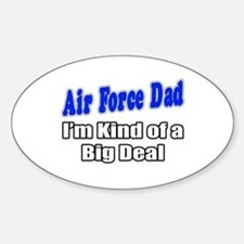 """Air Force Dad...Big Deal"" Oval Decal"