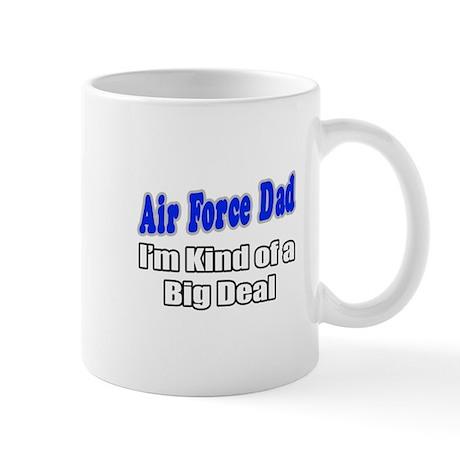 """""""Air Force Dad...Big Deal"""" Mug"""