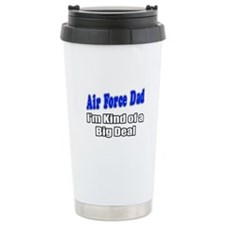 """Air Force Dad...Big Deal"" Travel Mug"
