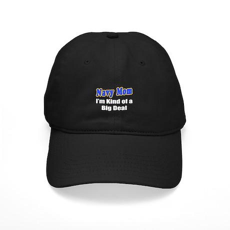 """""""Navy Mom...Big Deal"""" Black Cap"""