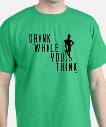DrinkWhileYouThinkBlack T-Shirt