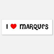 I LOVE MARQUES Bumper Bumper Bumper Sticker