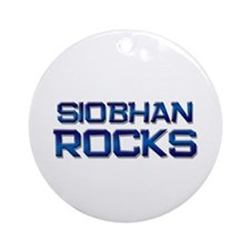 siobhan rocks Ornament (Round)
