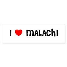 I LOVE MALACHI Bumper Bumper Bumper Sticker