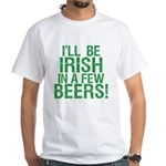 Irish In A Few Beers White T-Shirt