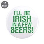 "Irish In A Few Beers 3.5"" Button (10 pack)"