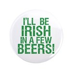 "Irish In A Few Beers 3.5"" Button (100 pack)"