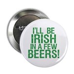 "Irish In A Few Beers 2.25"" Button (100 pack)"