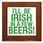 Irish In A Few Beers Framed Tile