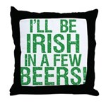 Irish In A Few Beers Throw Pillow