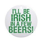 Irish In A Few Beers Ornament (Round)