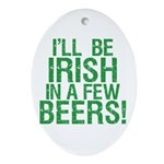 Irish In A Few Beers Oval Ornament