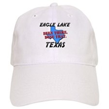 eagle lake texas - been there, done that Baseball Cap