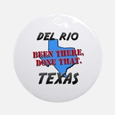 del rio texas - been there, done that Ornament (Ro