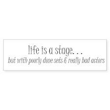 Life is a stage Bumper Bumper Sticker