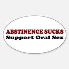 Abstinence Sucks Oval Decal