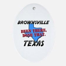 brownsville texas - been there, done that Ornament