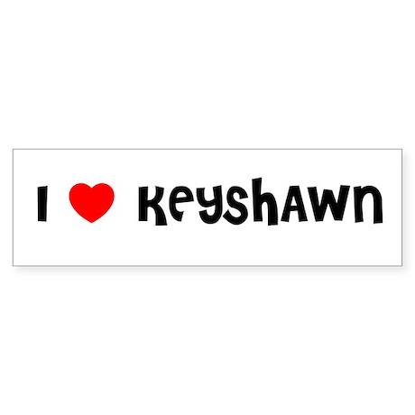 I LOVE KEYSHAWN Bumper Sticker