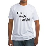 I'm single tonight Fitted T-Shirt