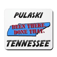 pulaski tennessee - been there, done that Mousepad