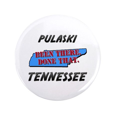 """pulaski tennessee - been there, done that 3.5"""" But"""