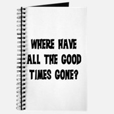 WHERE HAVE ALL THE GOOD TIMES GONE? Journal