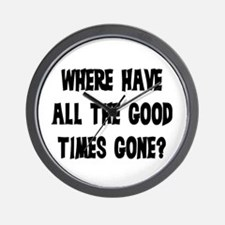WHERE HAVE ALL THE GOOD TIMES GONE? Wall Clock