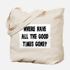 WHERE HAVE ALL THE GOOD TIMES GONE? Tote Bag