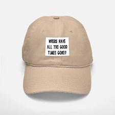 WHERE HAVE ALL THE GOOD TIMES GONE? Baseball Baseball Cap