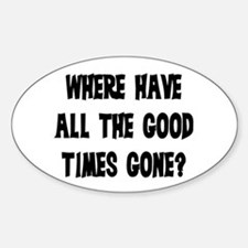 WHERE HAVE ALL THE GOOD TIMES GONE? Decal