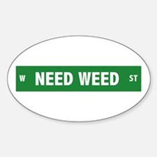 Need Weed Street Sign Oval Decal