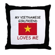 My Vietnamese Girlfriend Loves Me Throw Pillow